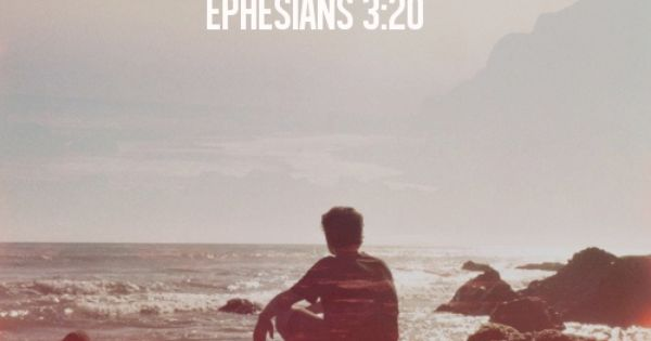 God has more in store for you than you can imagine Ephesians