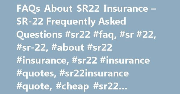 Sr22 Insurance Quotes Faqs About Sr22 Insurance  Sr22 Frequently Asked Questions #sr22