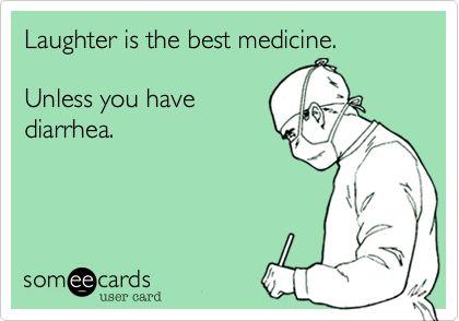 Laughter is the best medicine. Unless you have diarrhea. @Regan Parks Parks