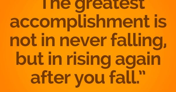 """A Great Quote We Love: """"the Greatest Accomplishment Is Not"""