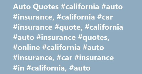 Car Insurance Quotes California Fascinating California Car Insurance & Auto Quotes #california #auto #insurance