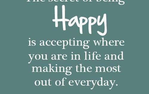 Quote 89 The Secret Of Being Happy. I need to remember this.
