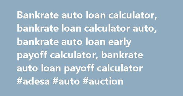 Bankrate auto loan calculator, bankrate loan calculator auto - auto loan calculator