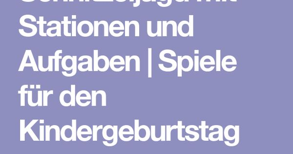 schnitzeljagd mit stationen und aufgaben spiele f r den kindergeburtstag kinder pinterest. Black Bedroom Furniture Sets. Home Design Ideas