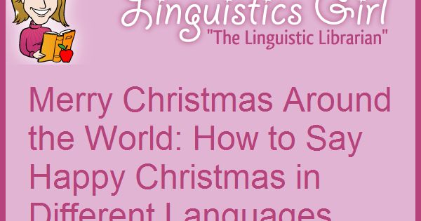 Merry christmas around the world how to say happy for Happy christmas vs merry christmas