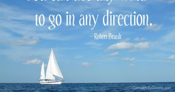 17 Best Images About Sailing Quotes On Pinterest: Life Is Like Sailing. You Can Use Any Wind To Go In Any