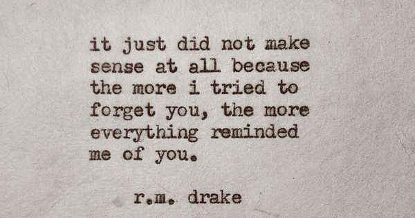 R M Drake Quote: 'it Just Did Not Make Sense At All Because The More I
