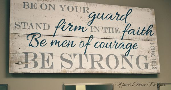 Stand Firm Designs : Be on your guard stand firm in the faith men of