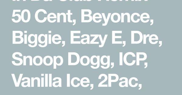 In Da Club Remix 50 Cent Beyonce Biggie Eazy E Dre Snoop