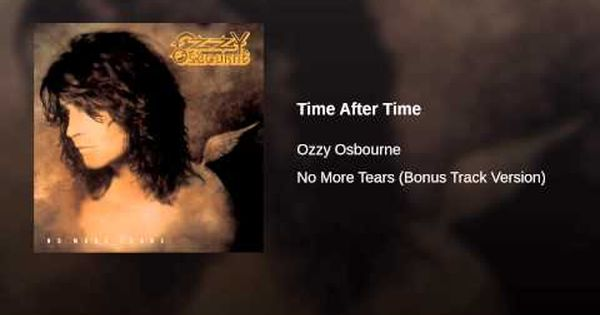 Youtube Ozzy Time After Time Ozzy Osbourne No More Tears Ozzy