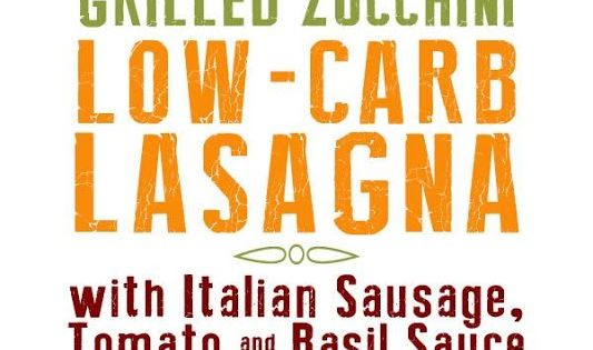 Grilled Zucchini Low-Carb Lasagna with Italian Sausage, Tomato, and ...