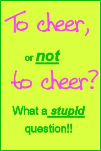 cheer quotes | To Cheer, or not to Cheer...what a stupid ...