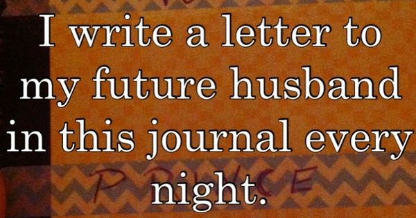 a letter to my future wife i write a letter to my future husband in this journal 24596 | 94ffea55ac309b2da278e16cc22db5d4