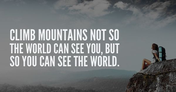 inspirational quotes, Climb mountains not so the world can see you, but