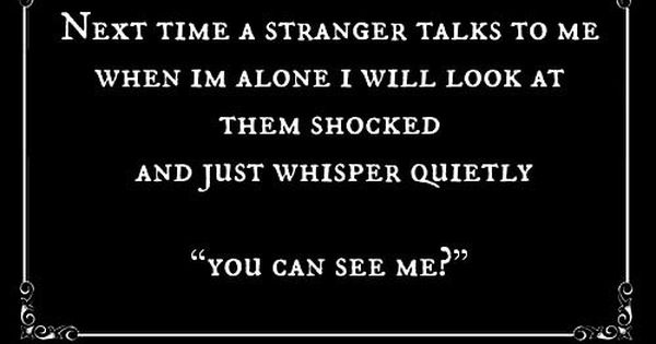 next time a stranger talks to me when im alone i will