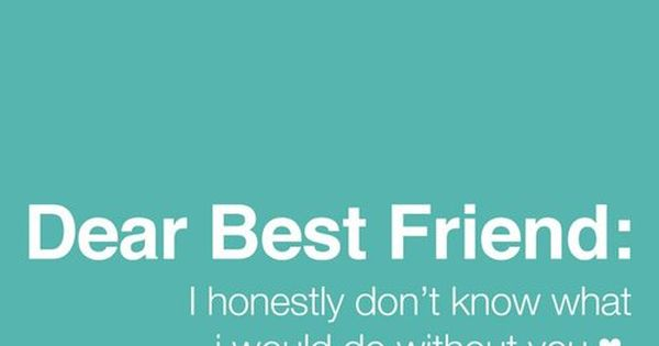 Dear best friend life quotes quotes quote life bff friend quotes best