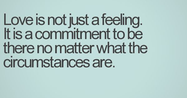 Love is not just a feeling. It is a commitment to be
