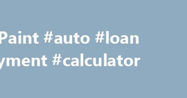 Car Paint Auto Loan Payment Calculator HttpCanadaRemmont