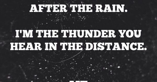 I'm Not The Rainbow After The Rain, I'm The Thunder You