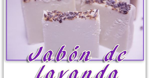 Canal c mo se hace jab n de lavanda casero jabones - Formula para hacer jabon casero ...