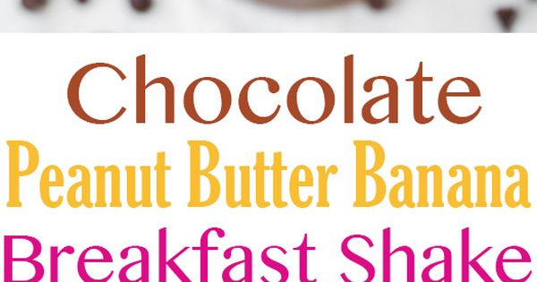 Chocolate Peanut Butter Banana Breakfast Shake - healthy, easy to make and
