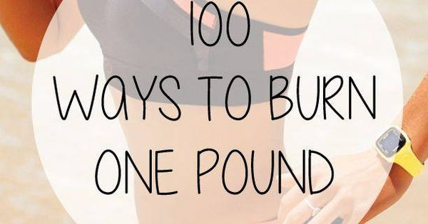 2. GET CREATIVE. Use this 100 ways to burn one pound of fat chart to see how much you need to do each exercise to burn 3500 calories. You can mix and match so you never get bored and you keep on burning. fitness workout training fitspo fitness journey aca...
