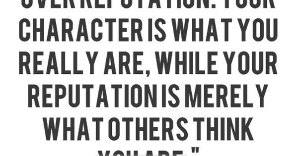 "One of my all-time favorite quotes, ""Character is what you do when"