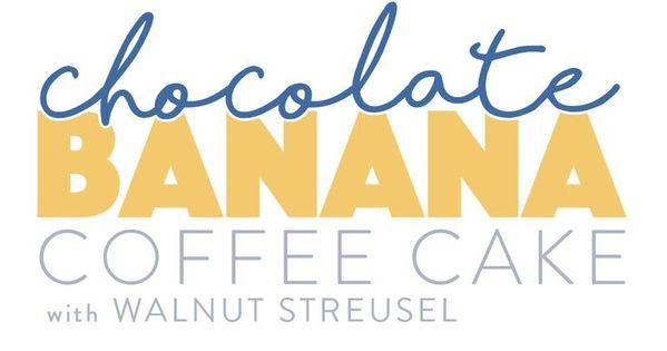 Feb 17 Chocolate Banana Coffee Cake with Walnut Streusel | Banana ...