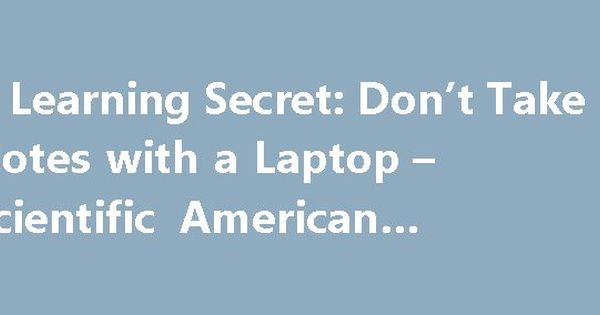 A Learning Secret Donu0027t Take Notes with a Laptop u2013 Scientific - website quotation