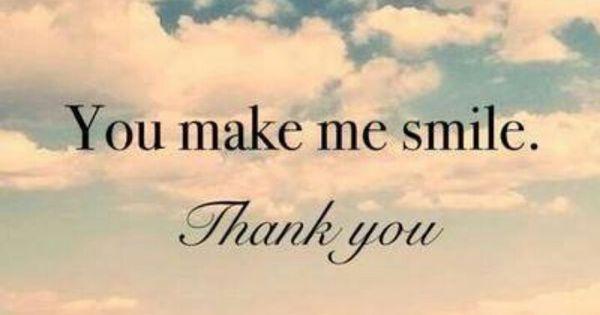 You Make Me Smile. Thank You