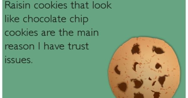 Pin By Humor And More On Funny Ecards Raisin Cookies Chocolate Chip Cookies Like Chocolate