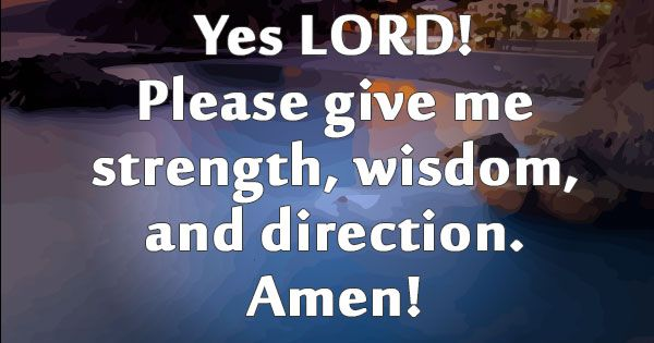 BibleGodQuotes.com Yes LORD! Please Give Me Strength