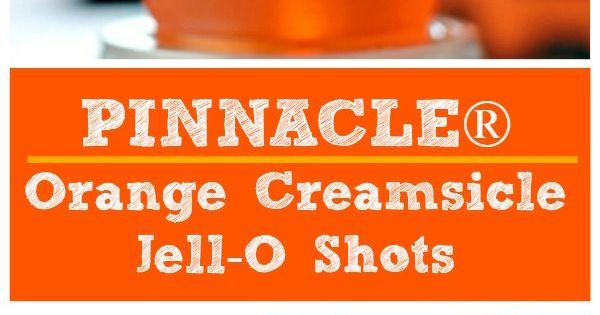PINNACLE Orange Creamsicle Jell-O Shots | Recipe | Much!, Vodka and ...