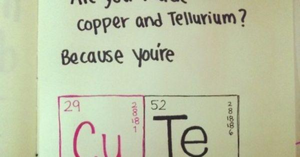 Cu, Te, you, copper, tellurium, quotes. It's so cute! This ...