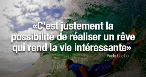 « C'est Justement La Possibilité De Réaliser Un Rêve Qui Rend La Vie Intéressante » Paulo Coelho