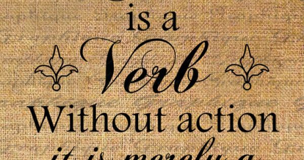 Love Is A Verb. WIthout Action It Is Merely A Word