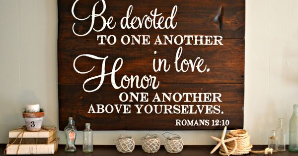 Be Devoted To One Another In Love Honor One Another Above