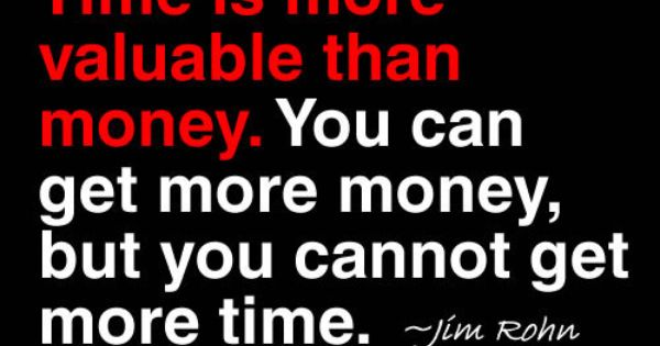 """Time is more valuable than money. You can get more money, but"