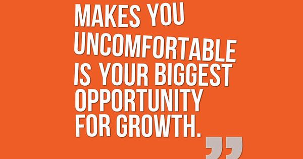 Whatever makes you uncomfortable is your biggest ...