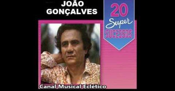 Joao Goncalves 20 Super Sucessos Completo Em 2020 Musical