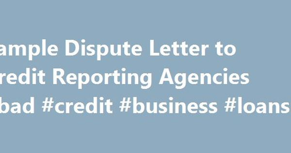 Sample Dispute Letter To Credit Reporting Agencies Bad Credit
