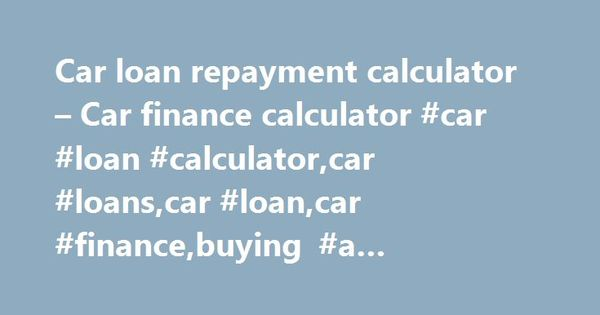 Car Loan Repayment Calculator  Car Finance Calculator Car Loan