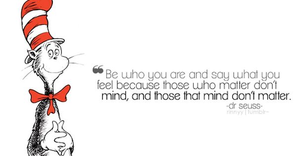 Be Who You Are And Say What You Feel Because Those Who Matter Don
