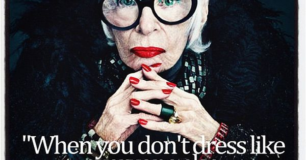 Iris Apfel fashion quote. What a style icon.