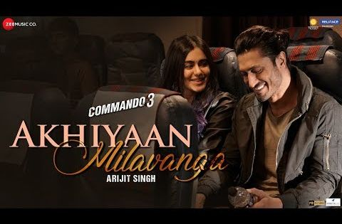 Akhiyaan Milavanga Commando 3 Vidyut Jammwal Adah Sharma Arijit Singh Sruthy S Mannan S Youtube New Hindi Songs Bollywood Songs Songs