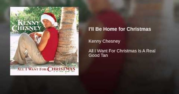 I Ll Be Home For Christmas Youtube Holiday Songs Kenny Chesney Thank God