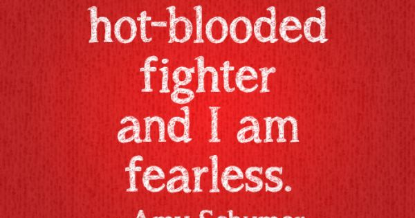 """I am a hot-blooded fighter and I am fearless. I say if"