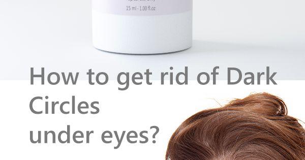 How to Get Rid of Dark Circles Under Eyes. Dark circles ...