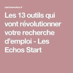 Les 13 Outils Qui Vont Revolutionner Votre Recherche D Emploi Les Echos Start Recherche Emploi Modele Lettre De Motivation Emploi