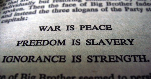 War is peace. Freedom is slavery. Ignorance is strength ... War Is Peace Freedom Is Slavery Ignorance Is Strength